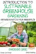 Introduction to Sustainable Greenhouse Gardening - Growing Plants in Your Greenhouse by Dueep Jyot Singh