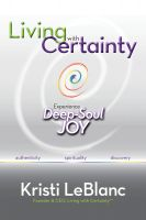 Cover for 'Living with Certainty: Experience Deep-Soul Joy'