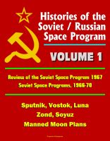 Cover for 'Histories of the Soviet / Russian Space Program - Volume 1: Review of the Soviet Space Program 1967, Soviet Space Programs, 1966-70 - Sputnik, Vostok, Luna, Zond, Soyuz, Manned Moon Plans'