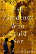 The Gardener Who Could See by John Zanetti