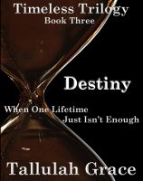 Cover for 'Timeless Trilogy, Book Three, Destiny'