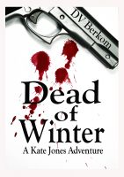 Cover for 'Dead of Winter--The 2nd Kate Jones Thriller'
