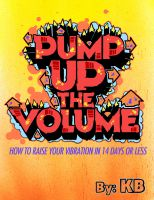 Cover for 'Pump Up the Volume: How to Raise Your Vibration in 14 Days or Less Using the Law of Attraction'