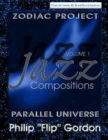 "Cover for 'Philip ""Flip"" Gordon :  Jazz Compositions: Volume 1: The Zodiac Project: Parallel Universe'"