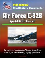 Cover for '21st Century U.S. Military Documents: Air Force C-32B Special Airlift Aircraft - Operations Procedures, Aircrew Evaluation Criteria, Aircrew Training Flying Operations'