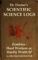 Cover for 'Zombies - Hard Workers or Hardly Worth It? (Volume 1 of Dr. Doctur's Scientific Science Logs)'