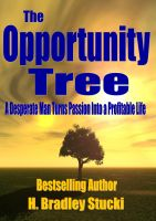 Cover for 'The Opportunity Tree; A Desperate Man Turns Passion Into a Profitable Life'