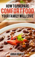 Cover for 'How To Prepare Comfort Food Your Family Will Love 75 Delectable Comfort Food Recipes'