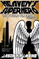 Cover for 'Heaven's Superhero: The Third Creation - Part One (Heaven's Superhero #1)'