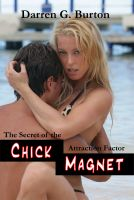 Cover for 'Chick Magnet: The Secret of the Attraction Factor'