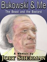 Cover for 'Bukowski & Me: The  Beast and the Bastard'