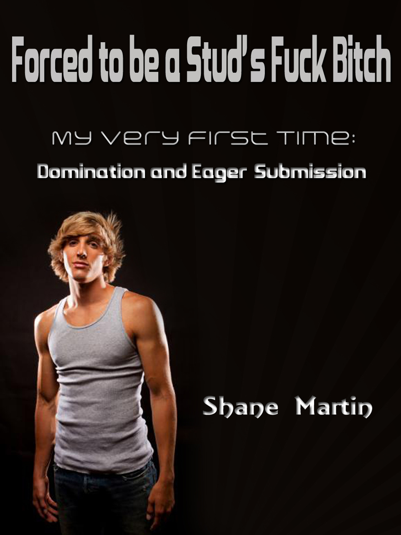 Shane Martin - Forced to be a Stud's Fuck Bitch: My Very First Time for Domination and Submission