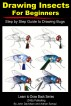 Drawing Insects For Beginners - Step by Step Guide to Drawing Bugs by John Davidson