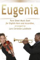 Cover for 'Eugenia Pure Sheet Music Duet for English Horn and Accordion, Arranged by Lars Christian Lundholm'