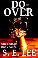 S. E. Lee - Do-Over: a short story about a man and a second chance at life