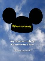 Cover for 'Mouseschawitz - My Summer Job Of Concentrated Fun'