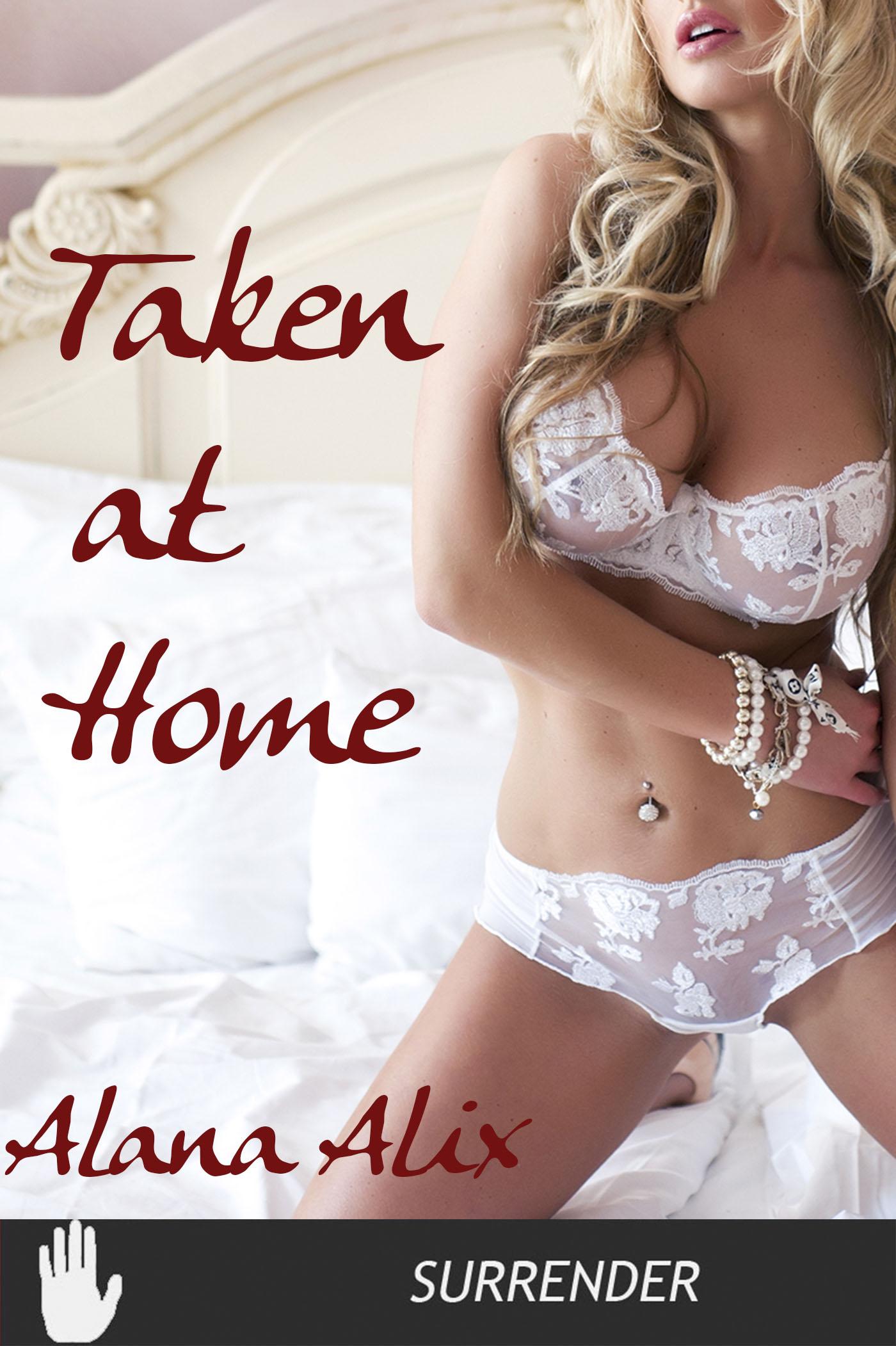 Alana Alix - Taken At Home