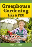 Cover for 'Greenhouse Gardening Like A Pro: How to Build a Greenhouse At Home and Grow Your Own Organic Vegetables, Fruits, Exotic Plants, & More'