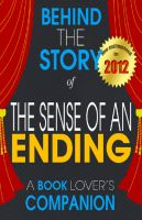 Cover for 'The Sense of an Ending : Behind the Story - (A Background Information Book Companion)'