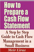 Cover for 'How to Prepare a Cash Flow Statement - A Step by Step Guide to Cash Flow Management in a Small Business'