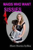 Cover for 'Maids Who Want Sissies'