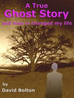 Cover for 'A True Ghost Story - and how it changed my life'