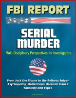 Cover for 'FBI Report: Serial Murder, Multi-Disciplinary Perspectives for Investigators - From Jack the Ripper to the Beltway Sniper, Psychopathy, Motivations, Forensic Issues, Causality and Types'