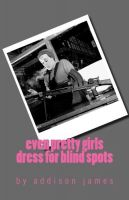 Cover for 'Even Pretty Girls Dress for Blind Spots'