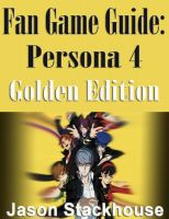 Cover for 'Fan Game Guide: Persona 4 Golden Edition'