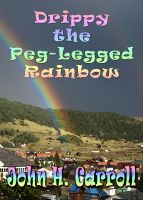 Cover for 'Drippy the Peg Legged Rainbow'