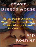 Cover for 'Power Breeds Abuse - Or To Put This Another Way… On Some Level, Power Always Leads To Corruption'