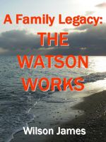 Cover for 'A Family Legacy: The Watson Works'