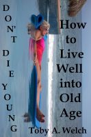 Cover for 'Don't Die Young - How to Live Well into Old Age'