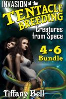 Cover for 'Invasion of the Tentacle Breeding Creatures from Space: Bundle 2 - Chapters 4-6 (Sci-Fi Tentacle Breeding Erotica)'