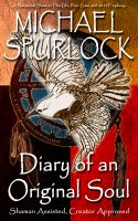 Cover for 'Diary of an Original Soul: Shaman Assisted, Creator Approved'