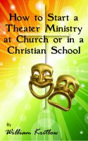 Cover for 'How To Start A Church or Christian School Theater Ministry'