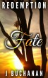 FATE: Part IV Redemption by J. Buchanan