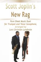 Cover for 'Scott Joplin's New Rag Pure Sheet Music Duet for Trumpet and Tenor Saxophone, Arranged by Lars Christian Lundholm'