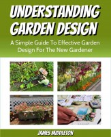 Understanding Garden Design: A Simple Guide To Effective Garden Design For The N