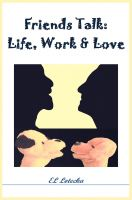 Cover for 'Friends Talk: Life, Work, and Love'