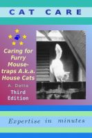 Cover for 'Cat Care: Caring for Furry Mouse-traps A.k.a. House Cats'