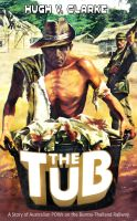 Cover for 'The Tub: A story of Australian POWs on the Burma-Thailand Railway'