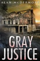 Cover for 'Gray Justice (Tom Gray #1)'