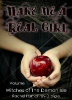 Rachel Humphrey Daigle - Make Me a Real Girl, Volume One, Witches of The Demon Isle
