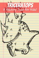 Cover for 'Triceratops: A History Just for Kids!'