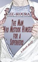 Cover for 'The Man Who Mistook Himself for a Superhero'