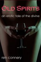 Cover for 'Old Spirits (an erotic tale of the divine)'
