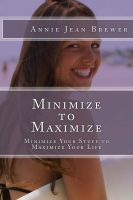 Cover for 'Minimize to Maximize: Minimize Your Stuff to Maximize Your Life'