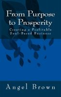 Cover for 'From Purpose to Prosperity: Creating a Profitable Soul-Based Business'