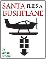 Cover for 'Santa Flies a Bushplane: A Christmas Revelation'